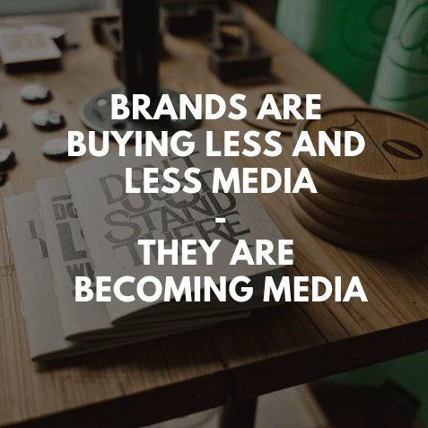 Brands are buying less and less media, they are becoming media